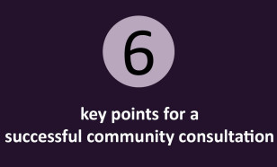 6 key points for a successful community consultation