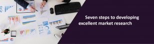 7 steps to developing excellent market research